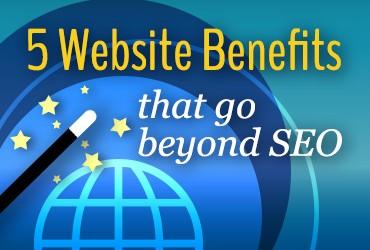 5 Website Benefits That Go Beyond SEO