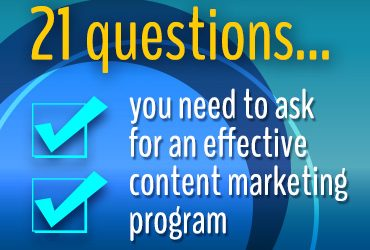 Answer These 21 Questions To Ensure An Effective Content Marketing Program